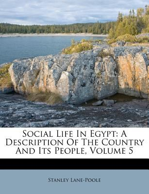Social Life in Egypt: A Description of the Country and Its People, Volume 5