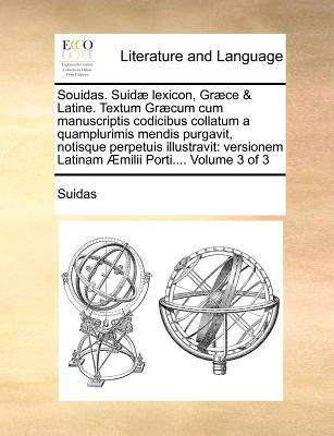 Souidas. Suid Lexicon, Gr Ce & Latine. Textum Gr Cum Cum Manuscriptis Codicibus Collatum a Quamplurimis Mendis Purgavit, Notisque Perpetuis Illustravi 9781171373995