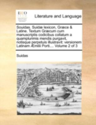 Souidas. Suid Lexicon, Gr Ce & Latine. Textum Gr Cum Cum Manuscriptis Codicibus Collatum a Quamplurimis Mendis Purgavit, Notisque Perpetuis Illustravi 9781171374084