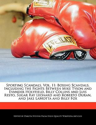 Sporting Scandals, Vol. 11: Boxing Scandals, Including the Fights Between Mike Tyson and Evander Holyfield, Billy Collins and Luis Resto, Sugar Ra 9781170095102