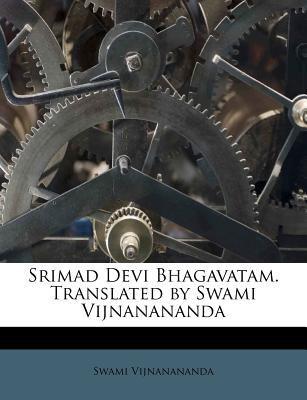 Srimad Devi Bhagavatam. Translated by Swami Vijnanananda 9781178604917