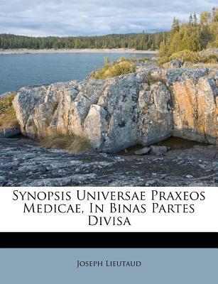 Synopsis Universae Praxeos Medicae, in Binas Partes Divisa