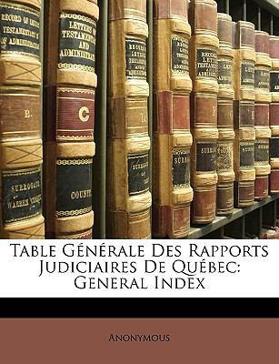 Table Gnrale Des Rapports Judiciaires de Qubec: General Index 9781174291371