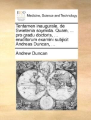 Tentamen Inaugurale, de Swietenia Soymida. Quam, ... Pro Gradu Doctoris, ... Eruditorum Examini Subjicit Andreas Duncan, ... 9781170506875