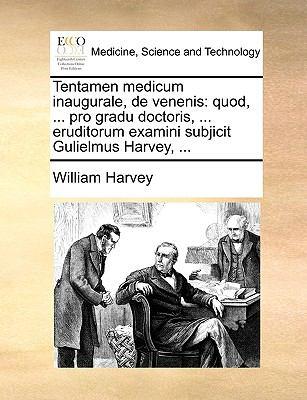 Tentamen Medicum Inaugurale, de Venenis: Quod, ... Pro Gradu Doctoris, ... Eruditorum Examini Subjicit Gulielmus Harvey, ... 9781170088470