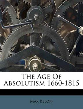 The Age of Absolutism 1660-1815 9781175418692