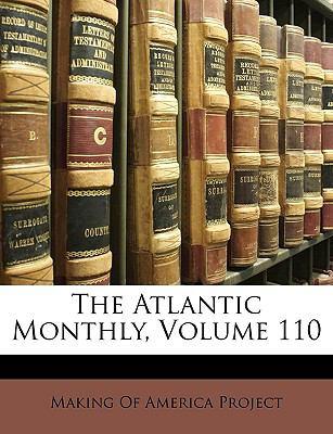 The Atlantic Monthly, Volume 110 9781174361111