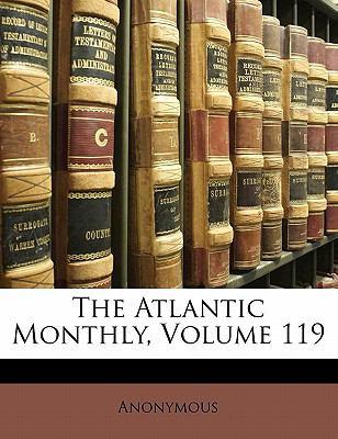The Atlantic Monthly, Volume 119 9781174722660