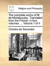The Complete Works of M. de Montesquieu. Translated from the French. in Four Volumes. ... Volume 1 of 4
