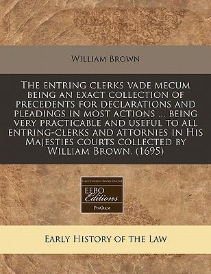 The Entring Clerks Vade Mecum Being an Exact Collection of Precedents for Declarations and Pleadings in Most Actions ... Being Very Practicable and Us 9781171257882