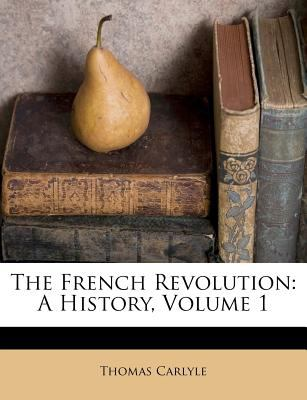 The French Revolution: A History, Volume 1 9781178898996