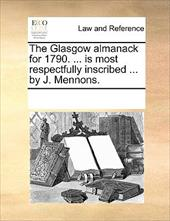 The Glasgow Almanack for 1790. ... Is Most Respectfully Inscribed ... by J. Mennons.