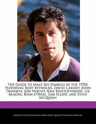 The Guide to Male Sex Symbols in the 1970s Featuring Burt Reynolds, David Cassidy, John Travolta, Jon Voight, Kris Kristofferson, Lee Majors, Ryan O'N