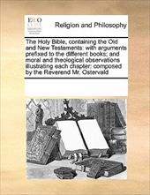 The Holy Bible, Containing the Old and New Testaments: With Arguments Prefixed to the Different Books; And Moral and Theological O