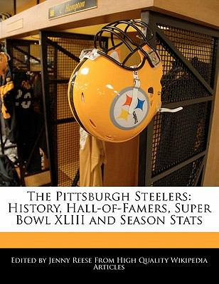 The Pittsburgh Steelers: History, Hall-Of-Famers, Super Bowl XLIII and Season STATS 9781170681893