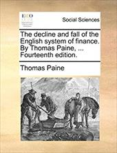 The Decline and Fall of the English System of Finance. by Thomas Paine, ... Fourteenth Edition. - Paine, Thomas
