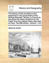 The History of the Revolutions That Happened in the Government of the Roman Republic. Written in French by the Abbot de Vertot, En