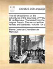 The Life of Marianne: Or, the Adventures of the Countess of *** by M. de Marivaux. Translated from the Original French. the Second 9546784