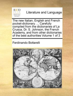 The New Italian, English and French Pocket-Dictionary. ... Carefully Compiled from the Dictionaries of La Crusca, Dr. S. Johnson, the French Academy, 9781171022039