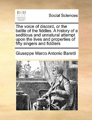 The Voice of Discord, or the Battle of the Fiddles. a Historthe Voice of Discord, or the Battle of the Fiddles. a History of a Seditious and Unnatural 9781171481232