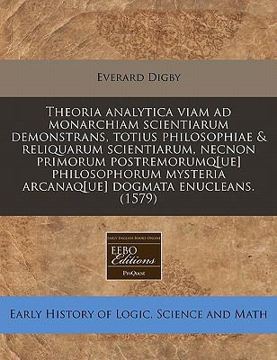 Theoria Analytica Viam Ad Monarchiam Scientiarum Demonstrans, Totius Philosophiae & Reliquarum Scientiarum, Necnon Primorum Postremorumq[ue] Philosoph 9781171326823