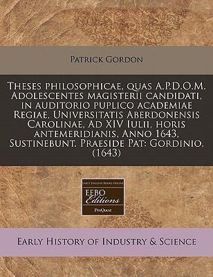 Theses Philosophicae, Quas A.P.D.O.M. Adolescentes Magisterii Candidati, in Auditorio Puplico Academiae Regiae, Universitatis Aberdonensis Carolinae, 9781171299332