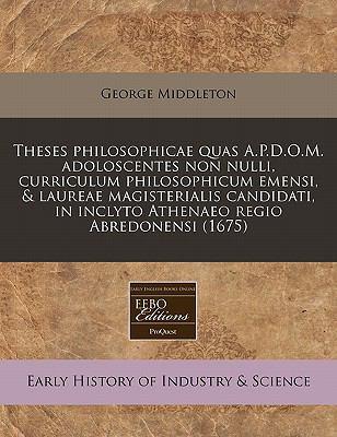 Theses Philosophicae Quas A.P.D.O.M. Adoloscentes Non Nulli, Curriculum Philosophicum Emensi, & Laureae Magisterialis Candidati, in Inclyto Athenaeo R 9781171340621