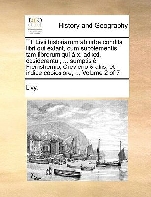 Titi LIVII Historiarum AB Urbe Condita Libri Qui Extant, Cum Supplementis, Tam Librorum Qui X. Ad XXI. Desiderantur, ... Sumptis Freinshemio, Crevieri 9781170780008