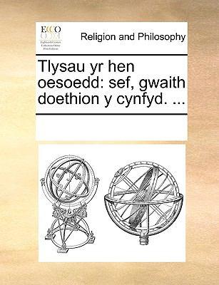 Tlysau Yr Hen Oesoedd: Sef, Gwaith Doethion y Cynfyd. ... 9781171118992