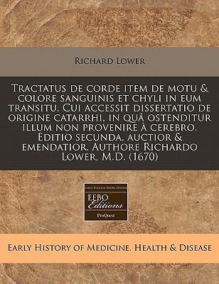 Tractatus de Corde Item de Motu & Colore Sanguinis Et Chyli in Eum Transitu. Cui Accessit Dissertatio de Origine Catarrhi, in Qua Ostenditur Illum Non 9781171299882