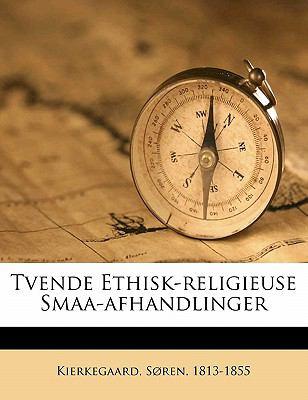 Tvende Ethisk-Religieuse Smaa-Afhandlinger 9781172432448