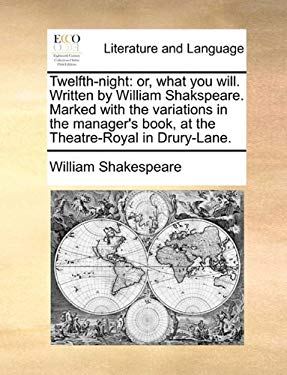 Twelfth-Night: Or, What You Will. Written by William Shakspeare. Marked with the Variations in the Manager's Book, at the Theatre-Roy - Shakespeare, William