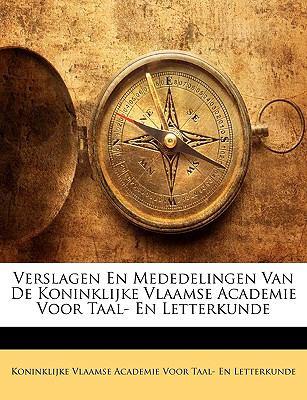 Verslagen En Mededelingen Van de Koninklijke Vlaamse Academie Voor Taal- En Letterkunde 9781174603587