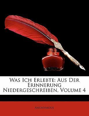 Was Ich Erlebte: Aus Der Erinnerung Niedergeschreiben, Volume 4 9781172865857