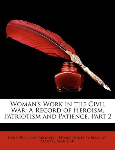 Woman's Work in the Civil War: A Record of Heroism, Patriotism and Patience, Part 2