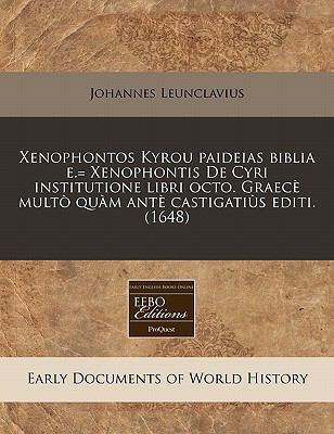 Xenophontos Kyrou Paideias Biblia E.= Xenophontis de Cyri Institutione Libri Octo. Graece Multo Quam Ante Castigatius Editi. (1648) 9781171342922