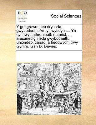 Y Geirgrawn: Neu Drysorfa Gwybodaeth. Am y Flwyddyn .... Yn Cynnwys Athroniaeth Naturiol, ... Amcanedig I Ledu Gwybodaeth, Uniondeb