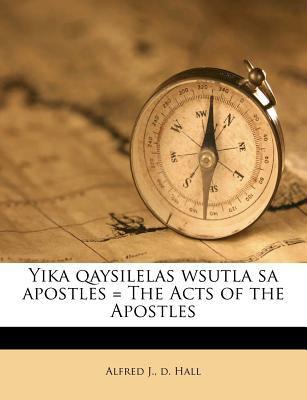 Yika Qaysilelas Wsutla Sa Apostles = the Acts of the Apostles 9781175566614