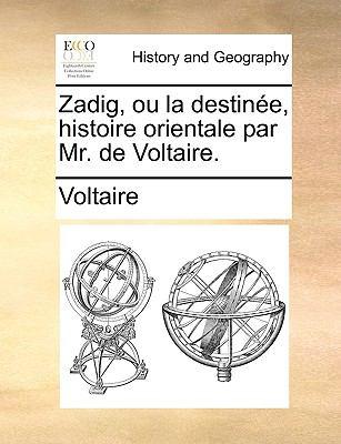 Zadig, Ou La Destine, Histoire Orientale Par Mr. de Voltaire. 9781170746257