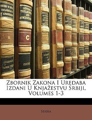 Zbornik Zakona I Uredaba Izdani U Knjaestvu Srbiji, Volumes 1-3