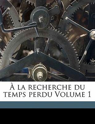 La Recherche Du Temps Perdu Volume 1 9781173136437