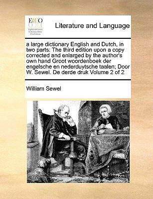 A   Large Dictionary English and Dutch, in Two Parts: The Third Edition Upon a Copy Corrected and Enlarged by the Author's Own Hand Groot Woordenboek 9781171020028