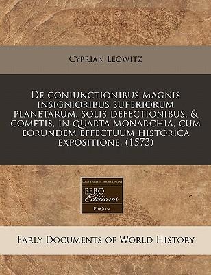 de Coniunctionibus Magnis Insignioribus Superiorum Planetarum, Solis Defectionibus, & Cometis, in Quarta Monarchia, Cum Eorundem Effectuum Historica E 9781171335818