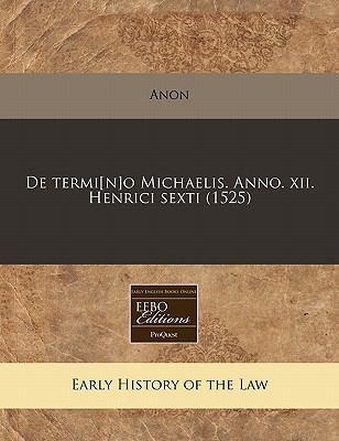 de Termi[n]o Michaelis. Anno. XII. Henrici Sexti (1525) 9781171308140