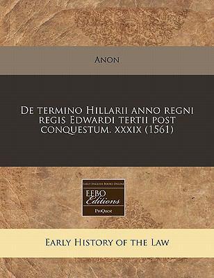 de Termino Hillarii Anno Regni Regis Edwardi Tertii Post Conquestum. XXXIX (1561) 9781171307969
