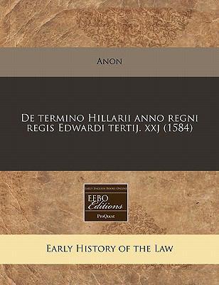 de Termino Hillarii Anno Regni Regis Edwardi Tertij. Xxj (1584) 9781171308201