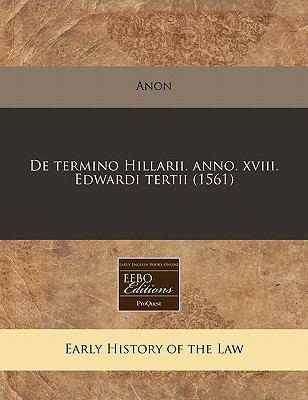 de Termino Hillarii. Anno. XVIII. Edwardi Tertii (1561) 9781171308027
