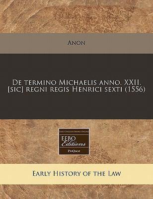 de Termino Michaelis Anno. XXII. [Sic] Regni Regis Henrici Sexti (1556) 9781171305811