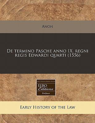 de Termino Pasche Anno IX. Regni Regis Edwardi Quarti (1556) 9781171306221