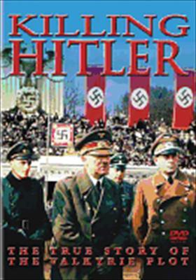 Killing Hitler: True Story of the Valkyrie Plot